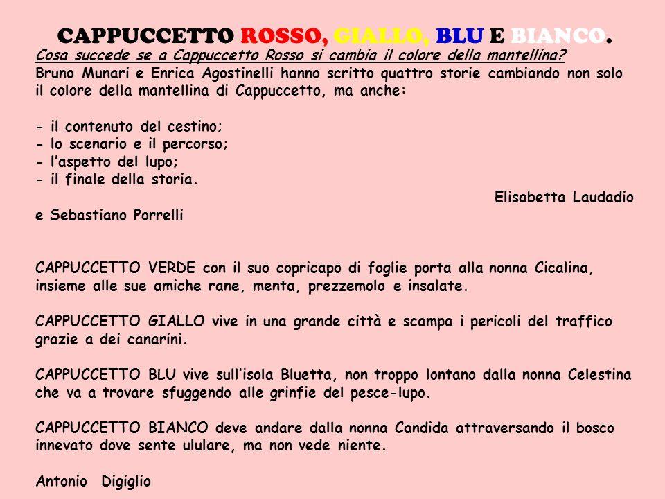 CAPPUCCETTO ROSSO, GIALLO, BLU E BIANCO. Cosa succede se a Cappuccetto Rosso si cambia il colore della mantellina? Bruno Munari e Enrica Agostinelli h