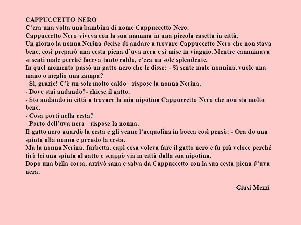 CAPPUCCETTO NERO Cera una volta una bambina di nome Cappuccetto Nero. Cappuccetto Nero viveva con la sua mamma in una piccola casetta in città. Un gio