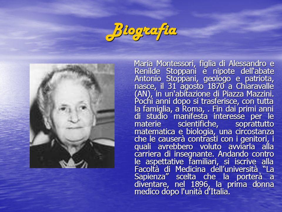 Biografia Biografia Maria Montessori, figlia di Alessandro e Renilde Stoppani e nipote dellabate Antonio Stoppani, geologo e patriota, nasce, il 31 agosto 1870 a Chiaravalle (AN), in un abitazione di Piazza Mazzini.