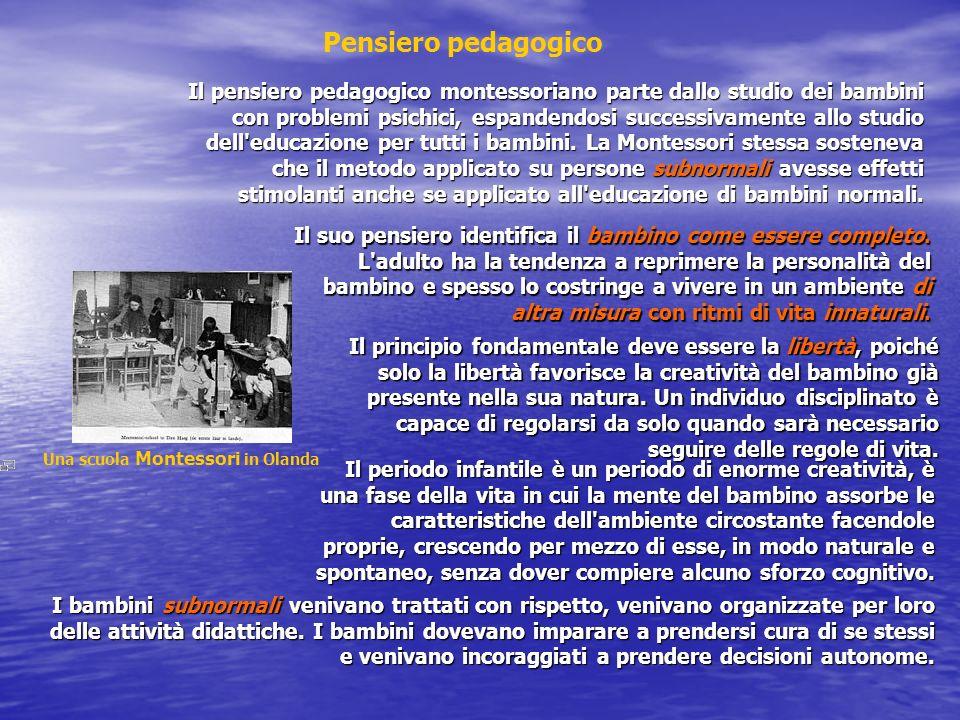 Una scuola Montessori in Olanda Pensiero pedagogico Il pensiero pedagogico montessoriano parte dallo studio dei bambini con problemi psichici, espandendosi successivamente allo studio dell educazione per tutti i bambini.