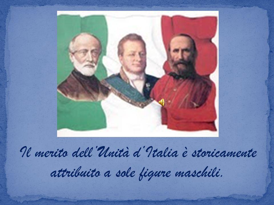 Il merito dellUnità dItalia è storicamente attribuito a sole figure maschili.