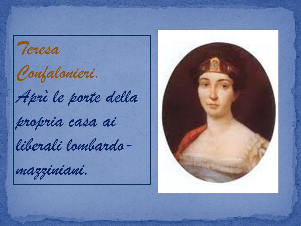 Teresa Confalonieri. Aprì le porte della propria casa ai liberali lombardo- mazziniani.