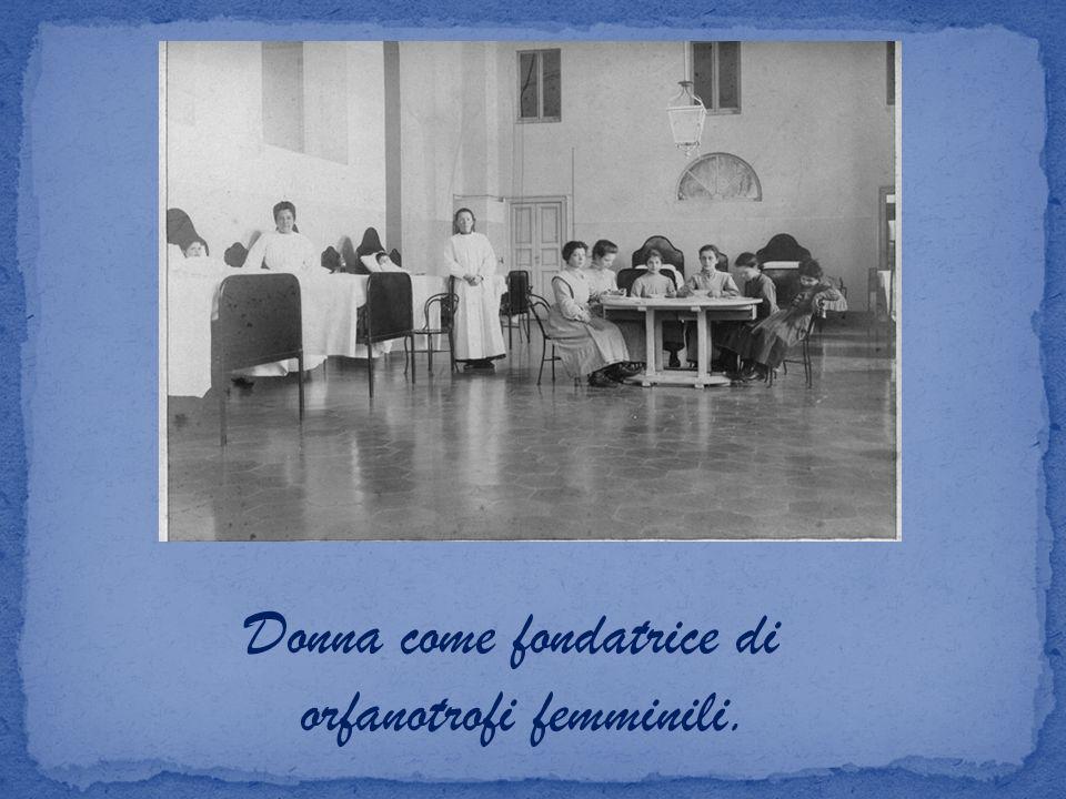 Donna come fondatrice di orfanotrofi femminili.