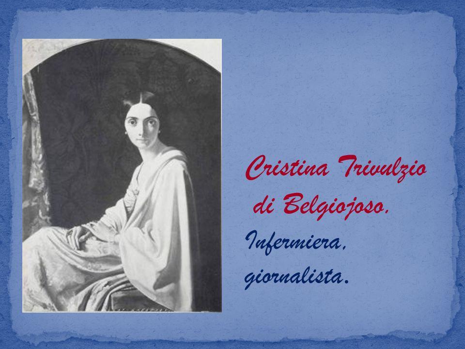 Cristina Trivulzio di Belgiojoso. Infermiera, giornalista.