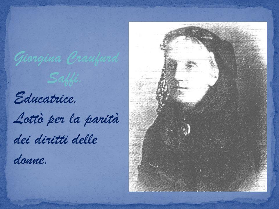 Giorgina Craufurd Saffi. Educatrice. Lottò per la parità dei diritti delle donne.