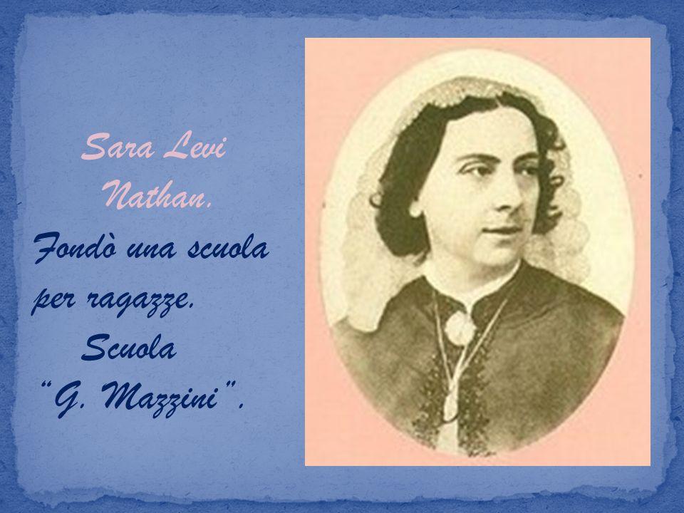 Sara Levi Nathan. Fondò una scuola per ragazze. Scuola G. Mazzini.