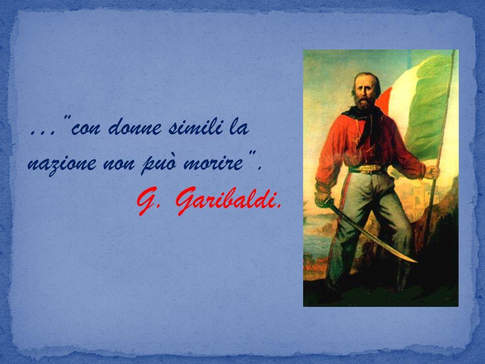 …con donne simili la nazione non può morire. G. Garibaldi.