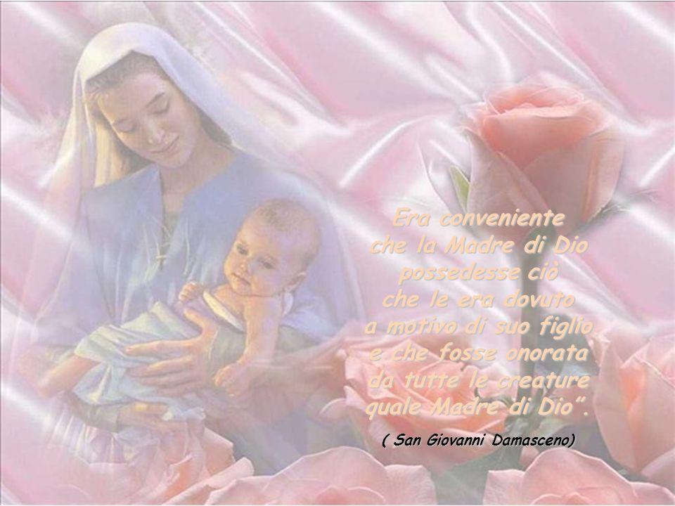 Era conveniente che la Madre di Dio possedesse ciò che le era dovuto a motivo di suo figlio e che fosse onorata da tutte le creature quale Madre di Dio.