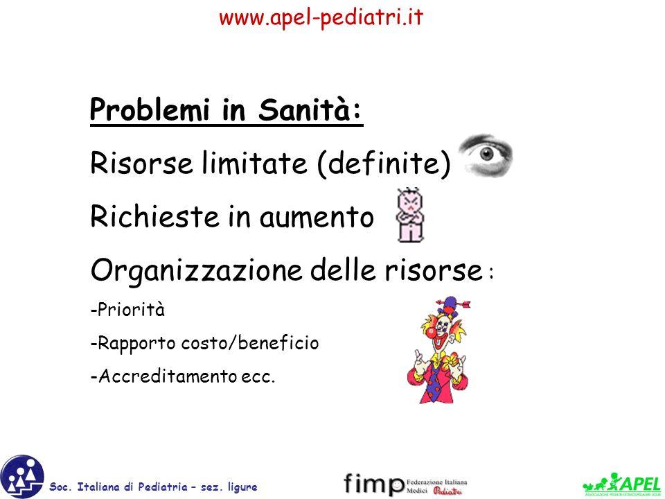 www.apel-pediatri.it Soc. Italiana di Pediatria – sez. ligure Problemi in Sanità: Risorse limitate (definite) Richieste in aumento Organizzazione dell