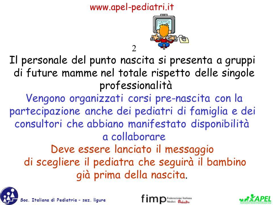 www.apel-pediatri.it Soc. Italiana di Pediatria – sez. ligure 2 Il personale del punto nascita si presenta a gruppi di future mamme nel totale rispett