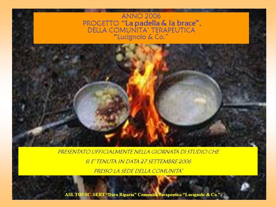 ANNO 2006 PROGETTO La padella & la brace, DELLA COMUNITA TERAPEUTICA Lucignolo & Co.