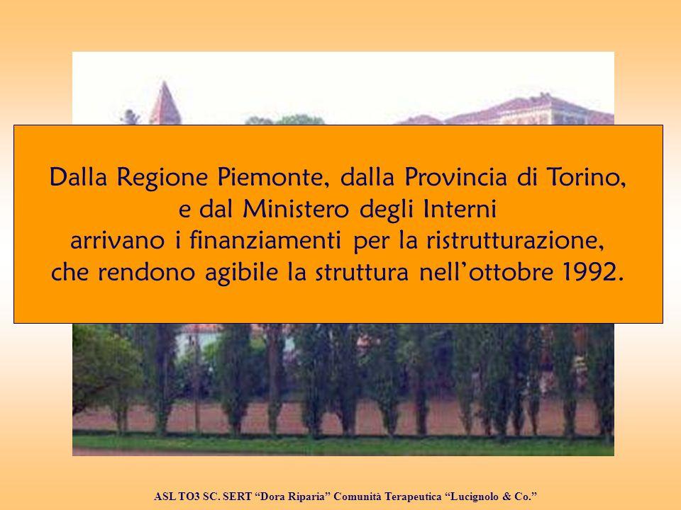 Dalla Regione Piemonte, dalla Provincia di Torino, e dal Ministero degli Interni arrivano i finanziamenti per la ristrutturazione, che rendono agibile la struttura nellottobre 1992.