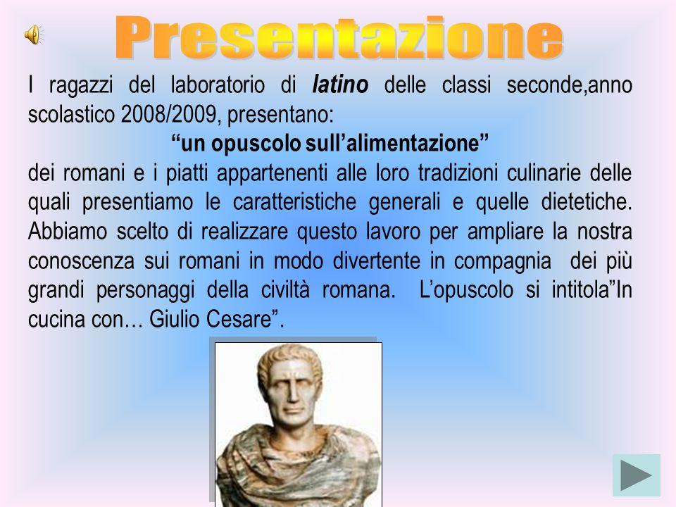 I ragazzi del laboratorio di latino delle classi seconde,anno scolastico 2008/2009, presentano: un opuscolo sull alimentazione dei romani e i piatti a