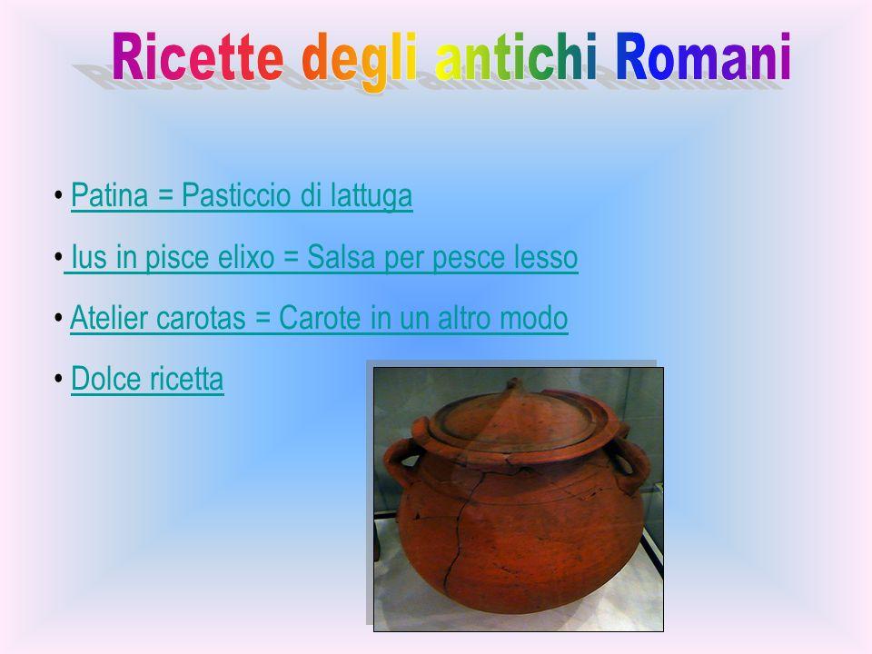 Patina = Pasticcio di lattuga Ius in pisce elixo = Salsa per pesce lesso Atelier carotas = Carote in un altro modo Dolce ricetta
