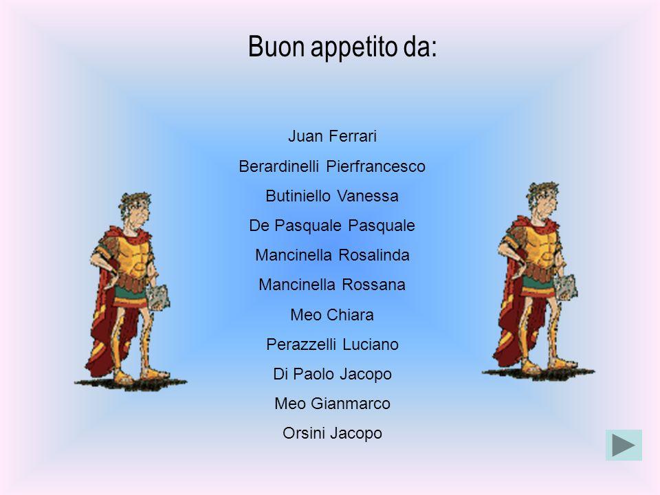 Buon appetito da: Juan Ferrari Berardinelli Pierfrancesco Butiniello Vanessa De Pasquale Pasquale Mancinella Rosalinda Mancinella Rossana Meo Chiara P