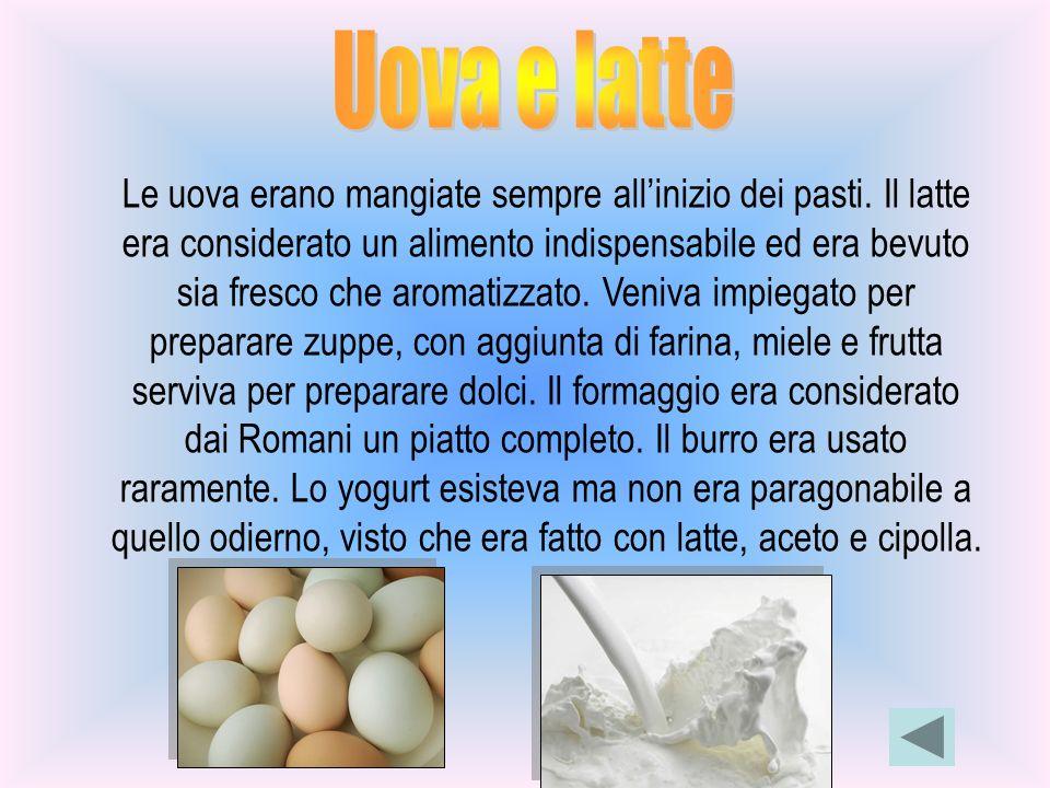 Le uova erano mangiate sempre allinizio dei pasti. Il latte era considerato un alimento indispensabile ed era bevuto sia fresco che aromatizzato. Veni