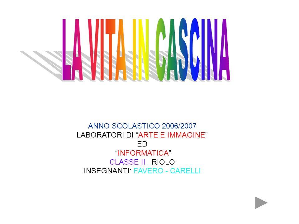 ANNO SCOLASTICO 2006/2007 LABORATORI DI ARTE E IMMAGINE ED INFORMATICA CLASSE II RIOLO INSEGNANTI: FAVERO - CARELLI