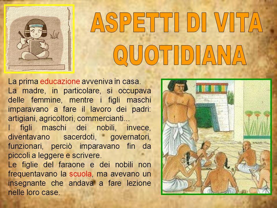 La prima educazione avveniva in casa. La madre, in particolare, si occupava delle femmine, mentre i figli maschi imparavano a fare il lavoro dei padri