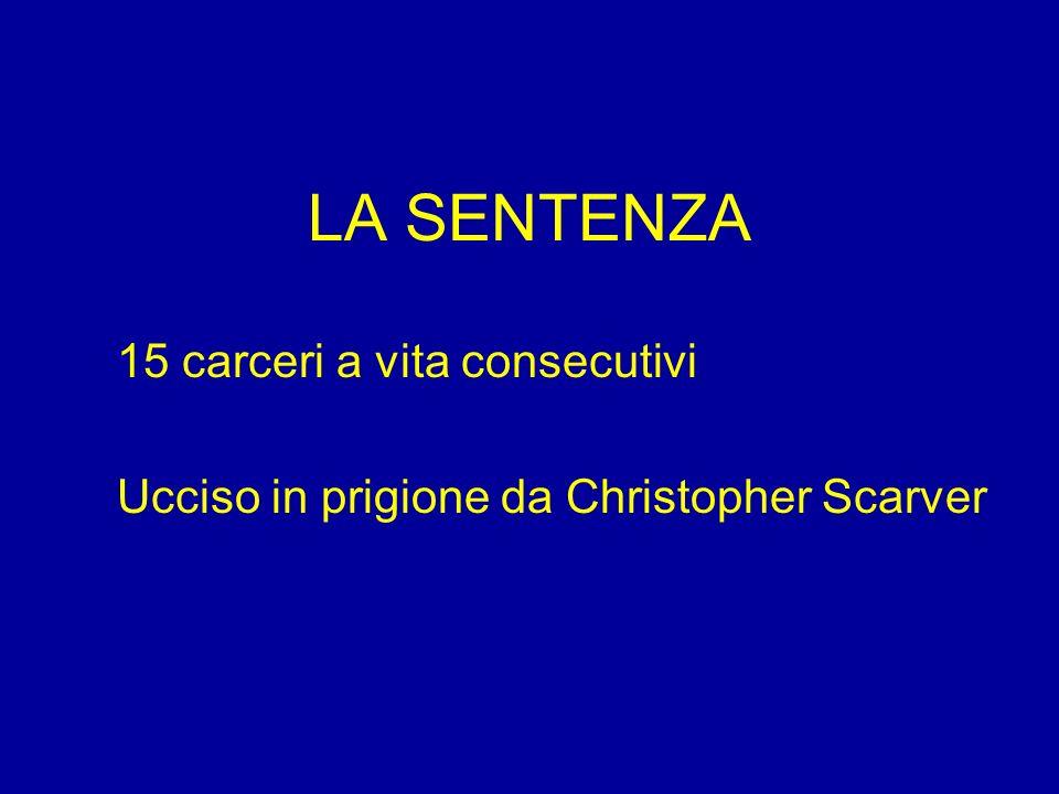 LA SENTENZA 15 carceri a vita consecutivi Ucciso in prigione da Christopher Scarver