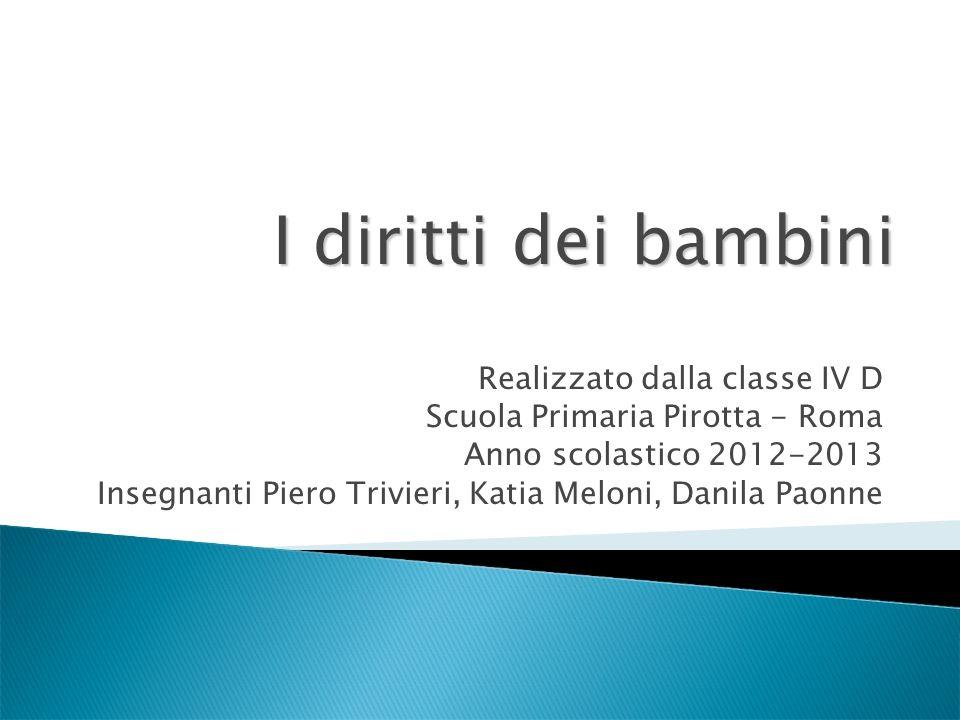 Realizzato dalla classe IV D Scuola Primaria Pirotta - Roma Anno scolastico 2012-2013 Insegnanti Piero Trivieri, Katia Meloni, Danila Paonne I diritti