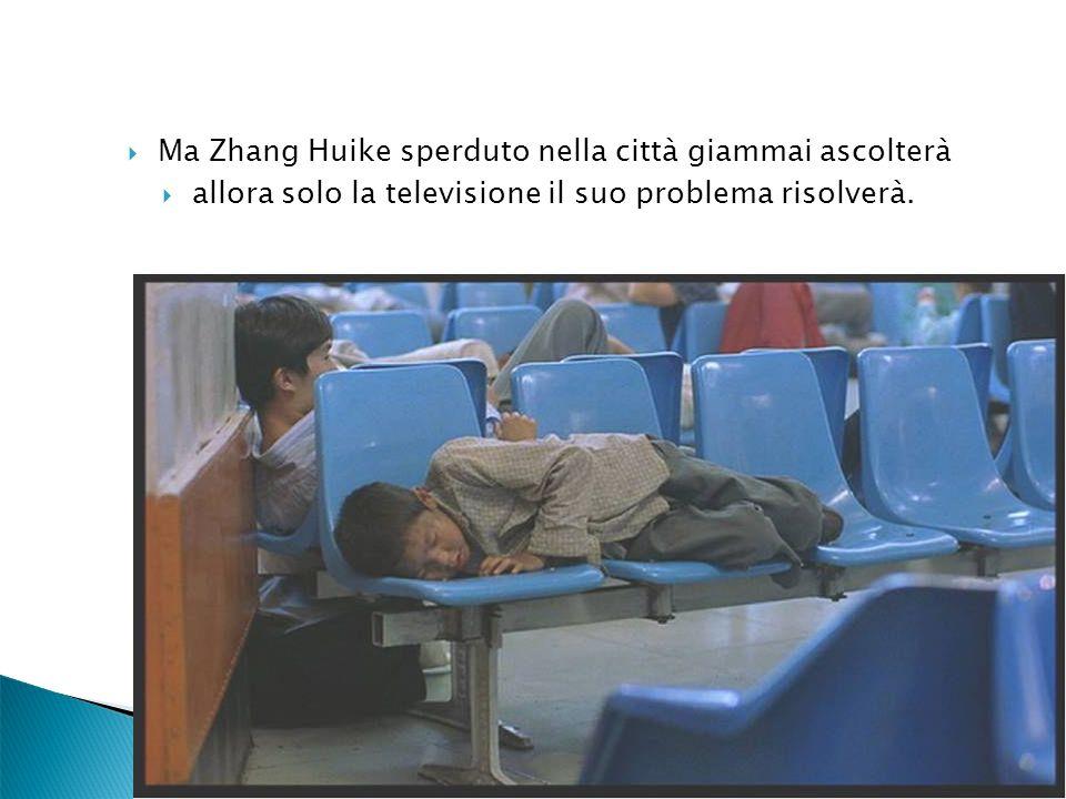 Ma Zhang Huike sperduto nella città giammai ascolterà allora solo la televisione il suo problema risolverà.