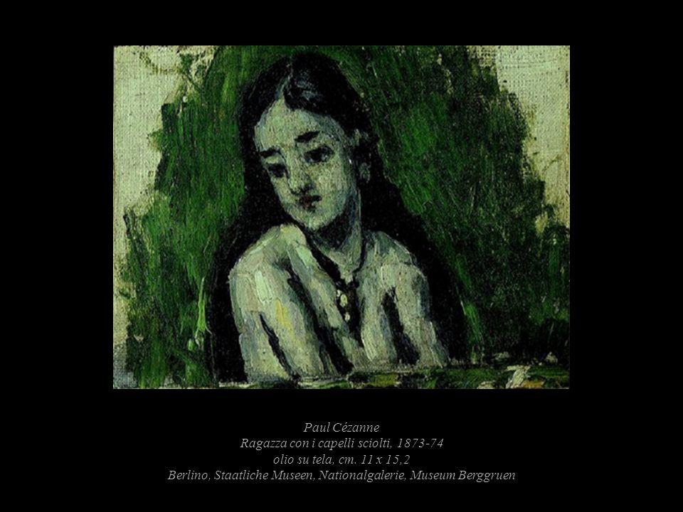 Paul Cézanne Ragazza con i capelli sciolti, 1873-74 olio su tela, cm. 11 x 15,2 Berlino, Staatliche Museen, Nationalgalerie, Museum Berggruen