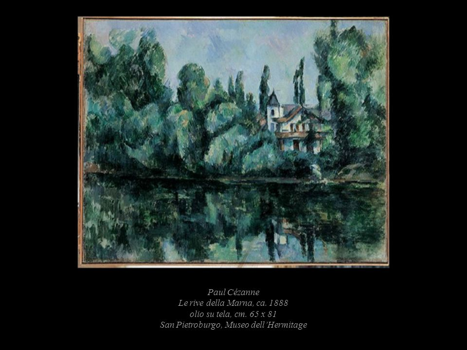 Paul Cézanne Le rive della Marna, ca. 1888 olio su tela, cm. 65 x 81 San Pietroburgo, Museo dellHermitage