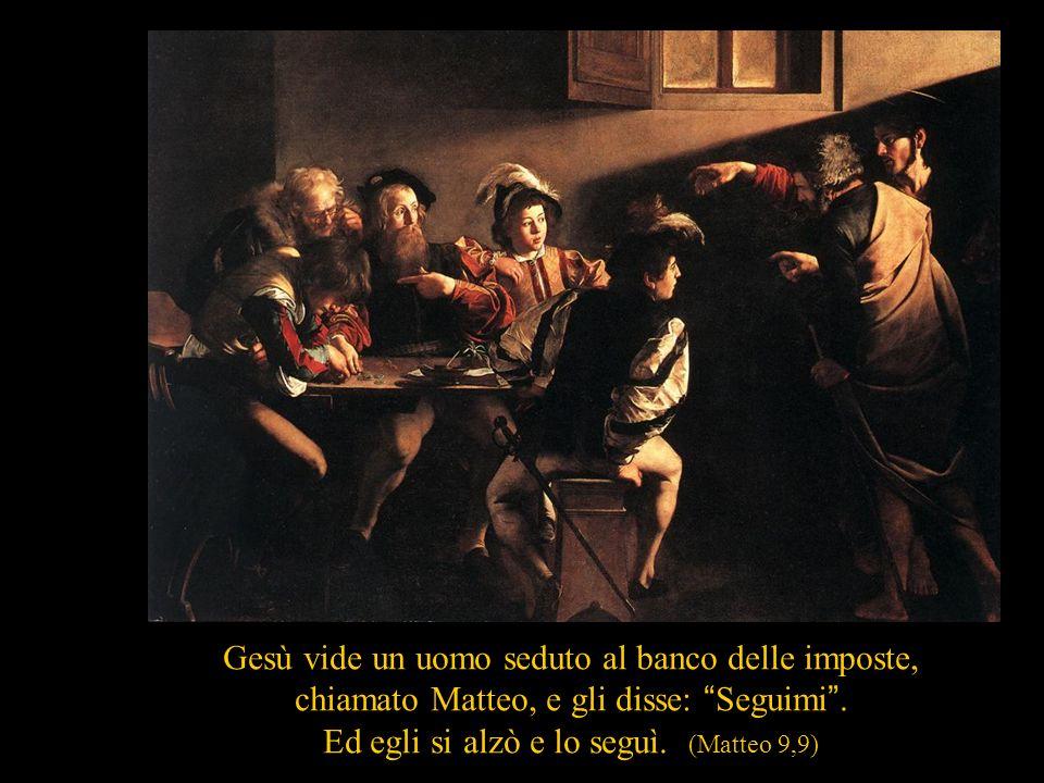 Vocazione di Matteo, Roma Gesù vide un uomo seduto al banco delle imposte, chiamato Matteo, e gli disse: Seguimi. Ed egli si alzò e lo seguì. (Matteo