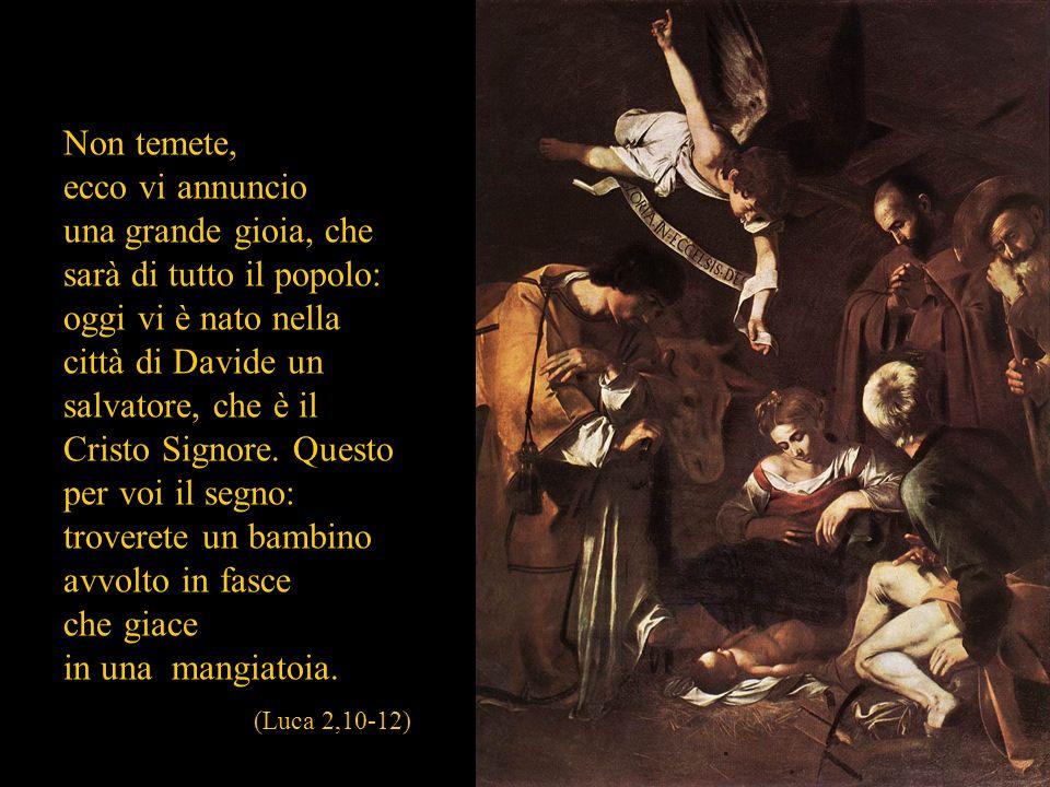 Natività, Palermo (rubata il 18 ottobre 1969) Non temete, ecco vi annuncio una grande gioia, che sarà di tutto il popolo: oggi vi è nato nella città d