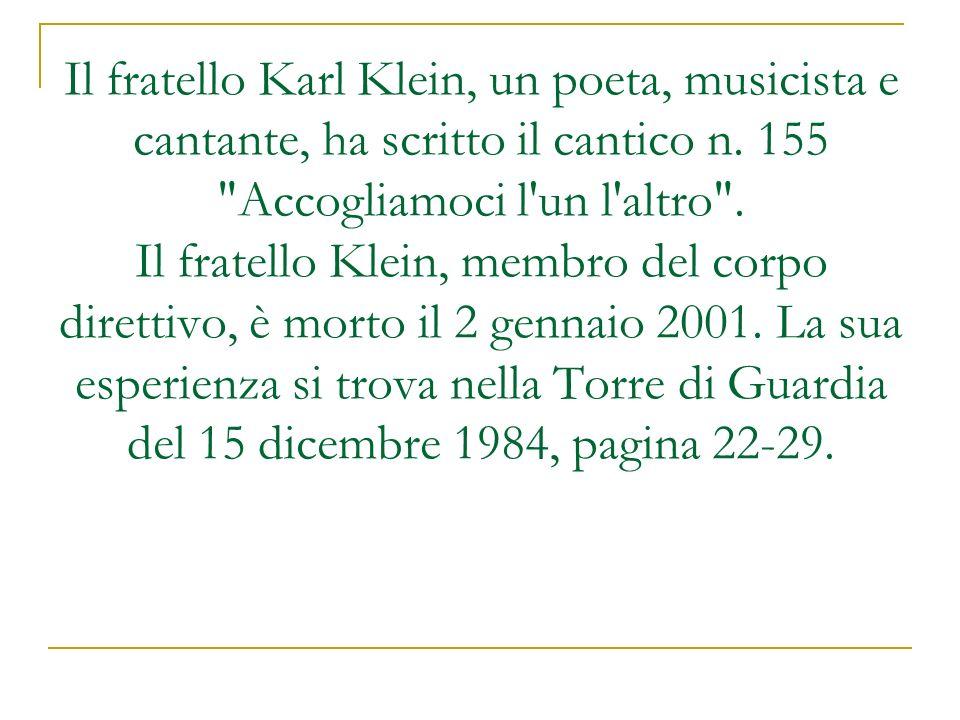 Il fratello Karl Klein, un poeta, musicista e cantante, ha scritto il cantico n. 155