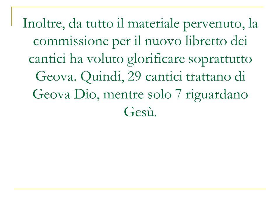 Inoltre, da tutto il materiale pervenuto, la commissione per il nuovo libretto dei cantici ha voluto glorificare soprattutto Geova. Quindi, 29 cantici