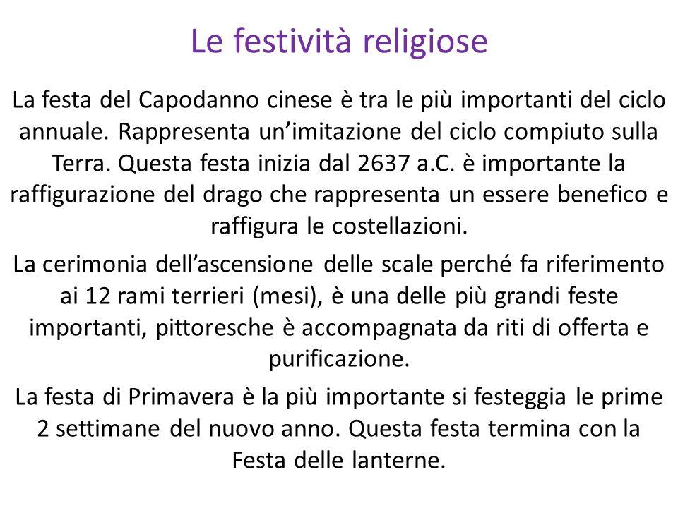 Le festività religiose La festa del Capodanno cinese è tra le più importanti del ciclo annuale. Rappresenta unimitazione del ciclo compiuto sulla Terr