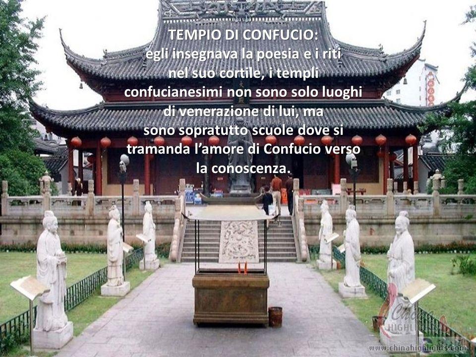 TEMPIO DI CONFUCIO: egli insegnava la poesia e i riti nel suo cortile, i templi confucianesimi non sono solo luoghi di venerazione di lui, ma sono sop