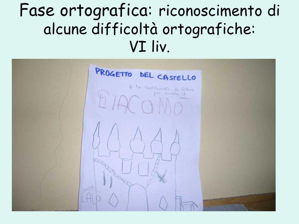 Fase ortografica: riconoscimento di alcune difficoltà ortografiche: VI liv.