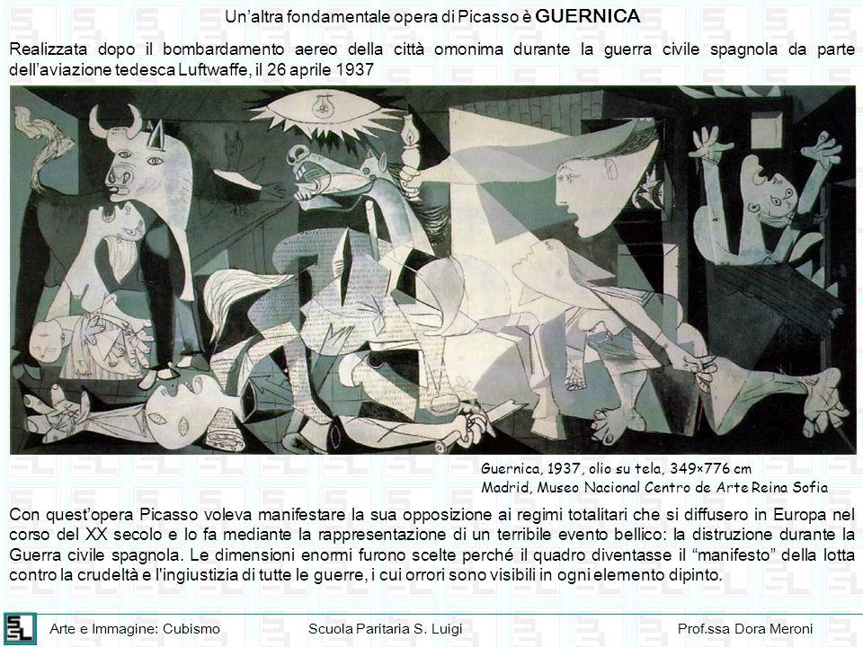 Arte e Immagine: CubismoScuola Paritaria S. LuigiProf.ssa Dora Meroni Unaltra fondamentale opera di Picasso è GUERNICA Realizzata dopo il bombardament