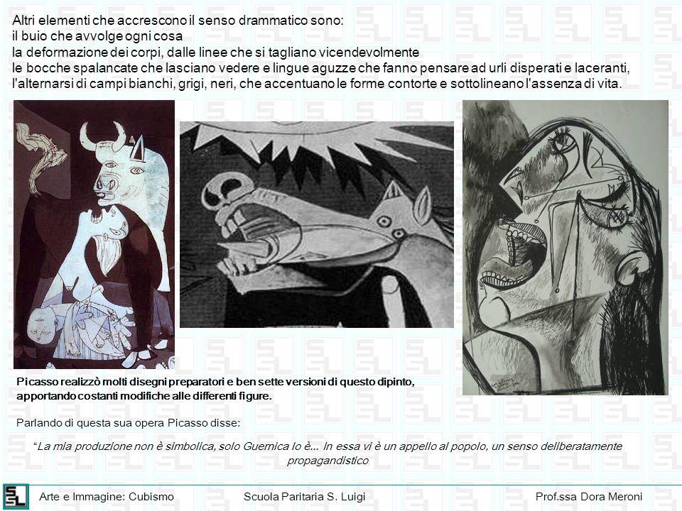 Arte e Immagine: CubismoScuola Paritaria S. LuigiProf.ssa Dora Meroni Altri elementi che accrescono il senso drammatico sono: il buio che avvolge ogni