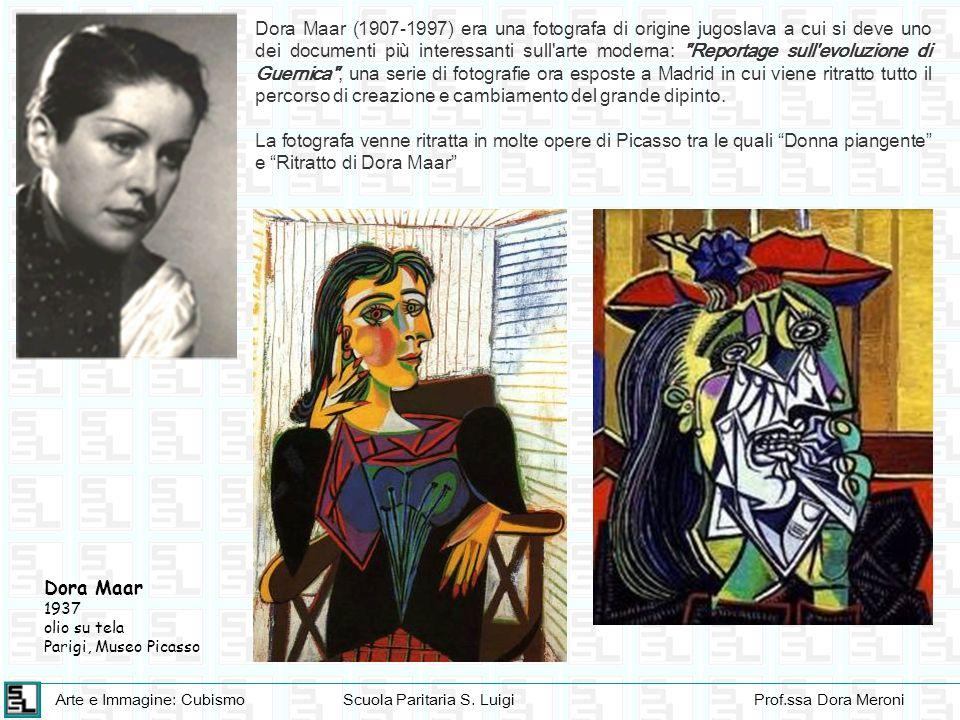 Arte e Immagine: CubismoScuola Paritaria S. LuigiProf.ssa Dora Meroni Dora Maar (1907-1997) era una fotografa di origine jugoslava a cui si deve uno d