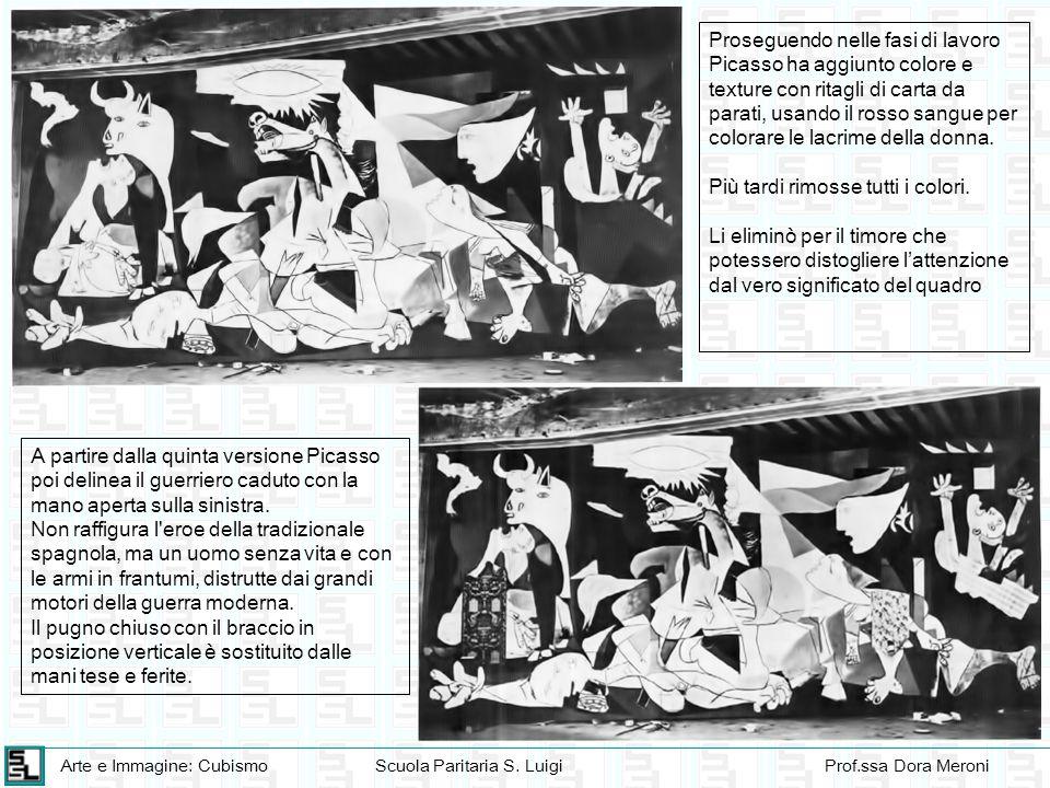 Arte e Immagine: CubismoScuola Paritaria S. LuigiProf.ssa Dora Meroni A partire dalla quinta versione Picasso poi delinea il guerriero caduto con la m