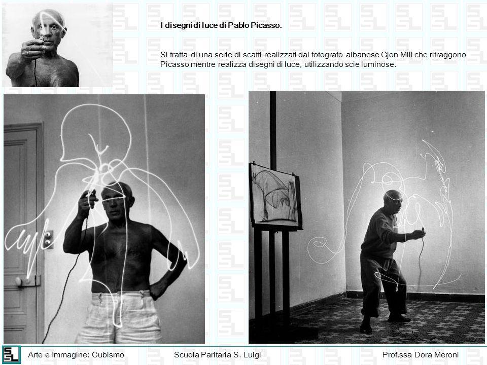 Arte e Immagine: CubismoScuola Paritaria S. LuigiProf.ssa Dora Meroni I disegni di luce di Pablo Picasso. Si tratta di una serie di scatti realizzati
