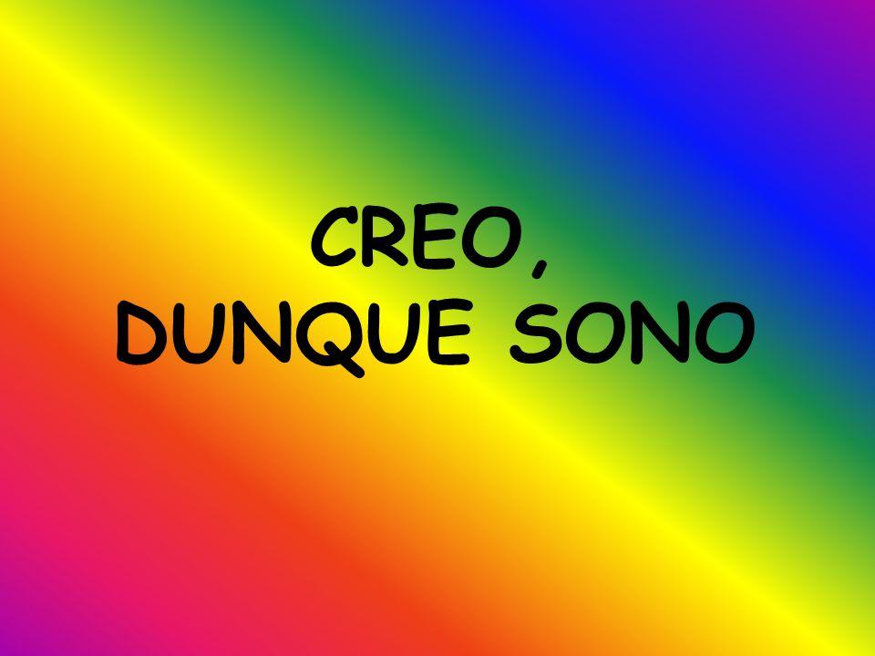 CREO, DUNQUE SONO