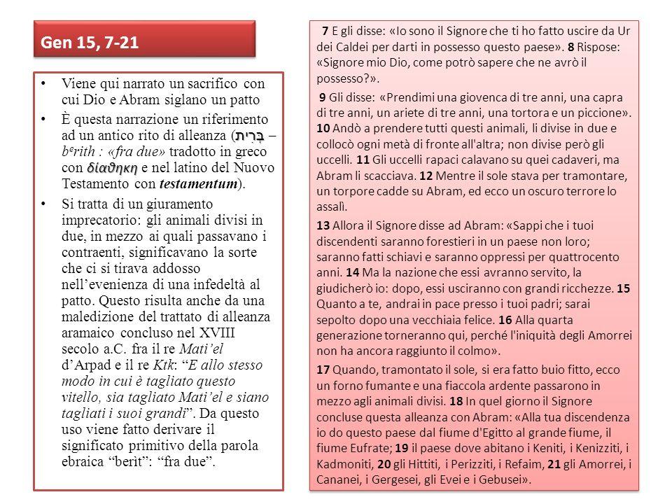 Gen 15, 7-21 7 E gli disse: «Io sono il Signore che ti ho fatto uscire da Ur dei Caldei per darti in possesso questo paese». 8 Rispose: «Signore mio D
