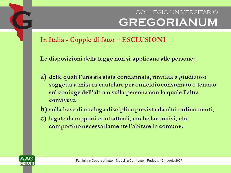 In Italia - Coppie di fatto – ESCLUSIONI Le disposizioni della legge non si applicano alle persone: a) delle quali luna sia stata condannata, rinviata