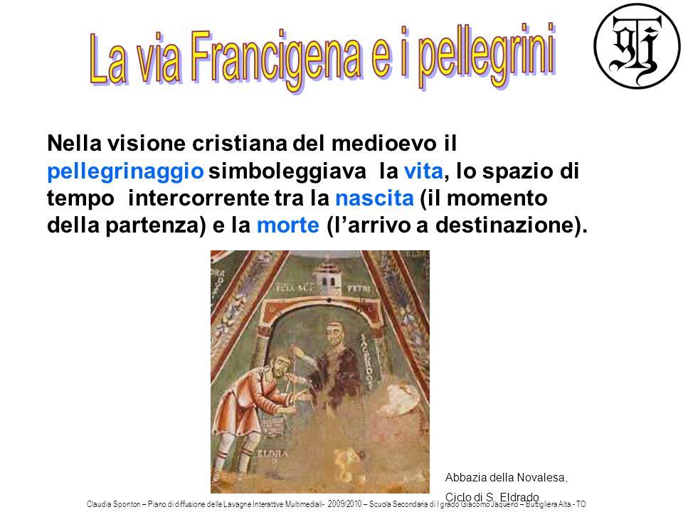 Nella visione cristiana del medioevo il pellegrinaggio simboleggiava la vita, lo spazio di tempo intercorrente tra la nascita (il momento della partenza) e la morte (larrivo a destinazione).
