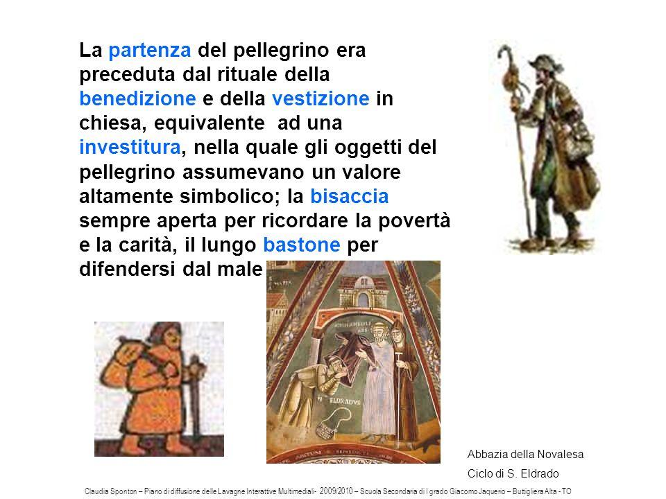 La partenza del pellegrino era preceduta dal rituale della benedizione e della vestizione in chiesa, equivalente ad una investitura, nella quale gli o