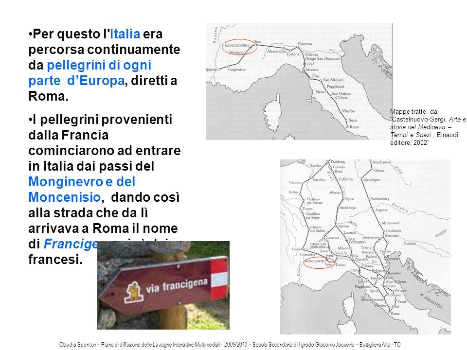 Per questo l'Italia era percorsa continuamente da pellegrini di ogni parte dEuropa, diretti a Roma. I pellegrini provenienti dalla Francia cominciaron