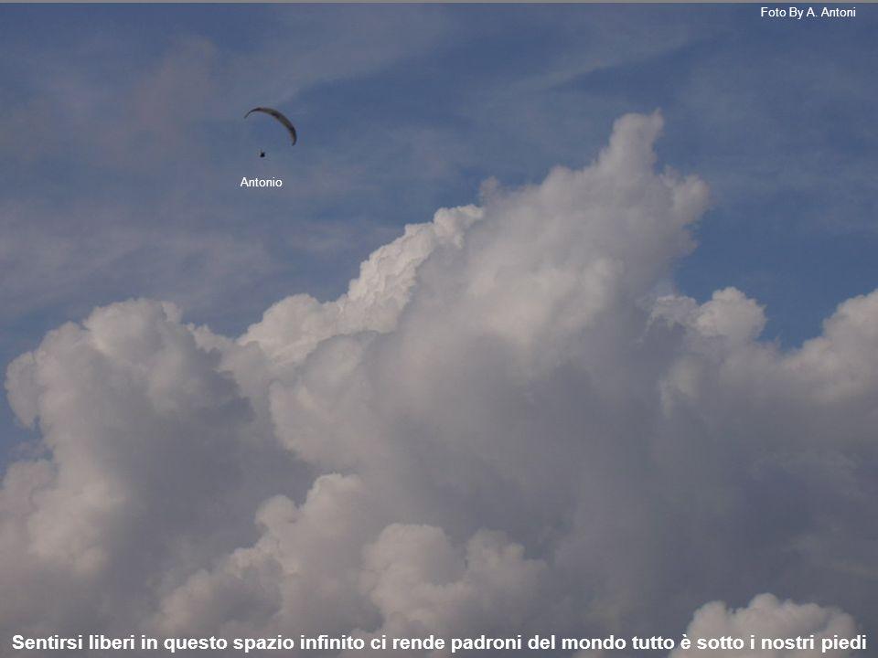 Sentirsi liberi in questo spazio infinito ci rende padroni del mondo tutto è sotto i nostri piedi Antonio Foto By A.