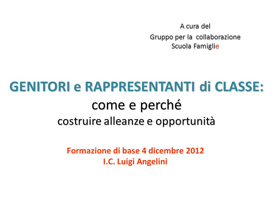 GENITORI e RAPPRESENTANTI di CLASSE: come e perché costruire alleanze e opportunità Formazione di base 4 dicembre 2012 I.C.