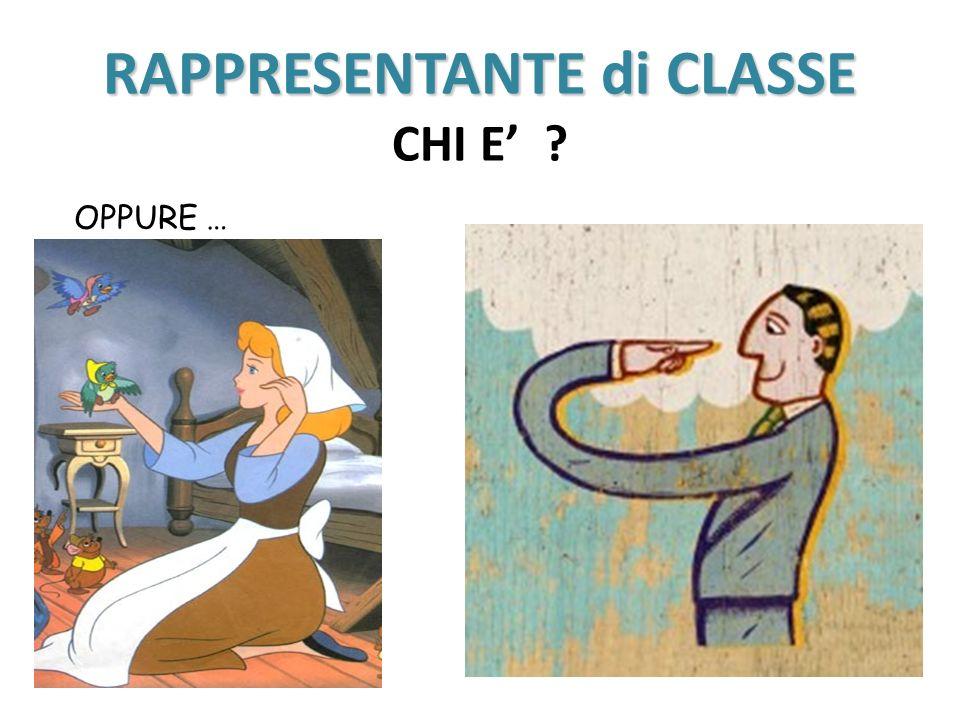RAPPRESENTANTE di CLASSE RAPPRESENTANTE di CLASSE CHI E .