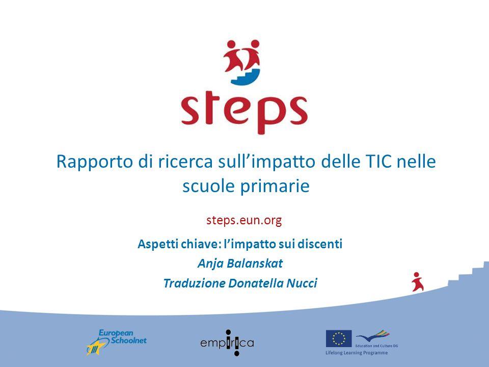 steps.eun.org Rapporto di ricerca sullimpatto delle TIC nelle scuole primarie Aspetti chiave: limpatto sui discenti Anja Balanskat Traduzione Donatell