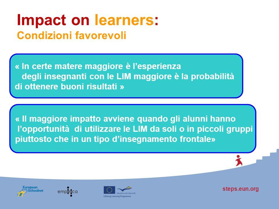 steps.eun.org Impact on learners: Condizioni favorevoli « In certe matere maggiore è lesperienza degli insegnanti con le LIM maggiore è la probabilità